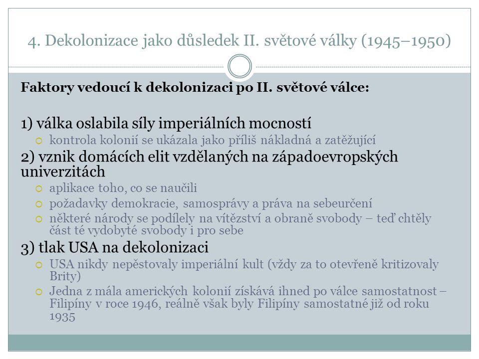 4.Dekolonizace jako důsledek II. světové války (1945–1950) Faktory vedoucí k dekolonizaci po II.