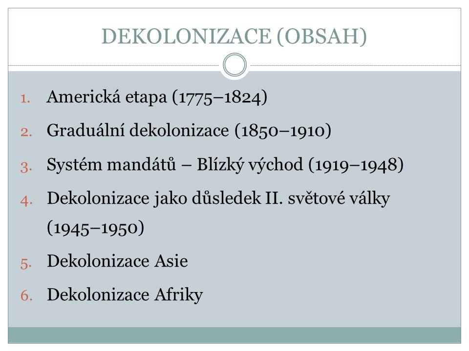 DEKOLONIZACE (OBSAH) 1.Americká etapa (1775–1824) 2.