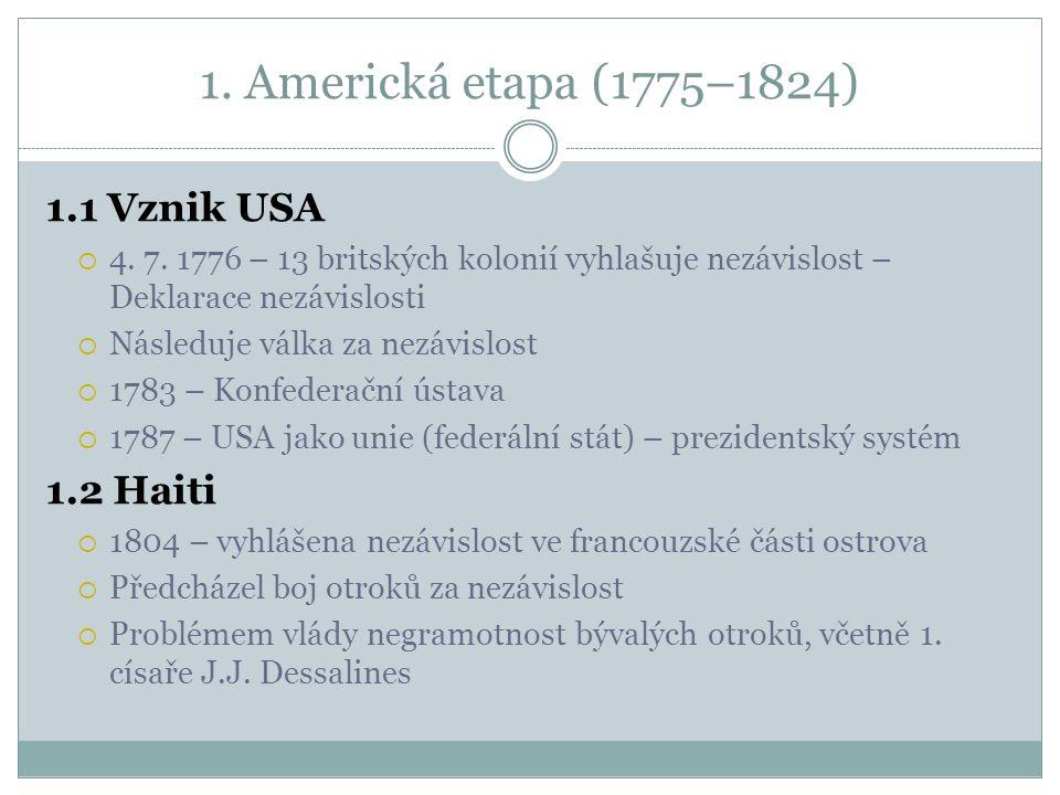 1.Americká etapa (1775–1824) 1.1 Vznik USA  4. 7.