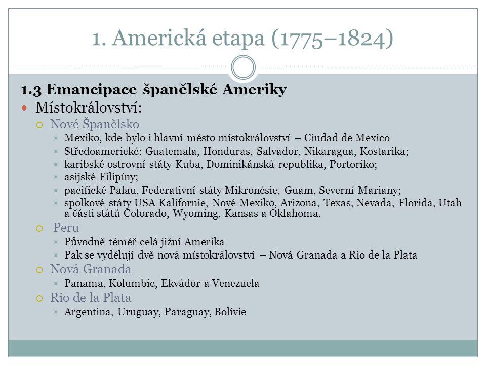 1. Americká etapa (1775–1824) 1.3 Emancipace španělské Ameriky Místokrálovství:  Nové Španělsko  Mexiko, kde bylo i hlavní město místokrálovství – C