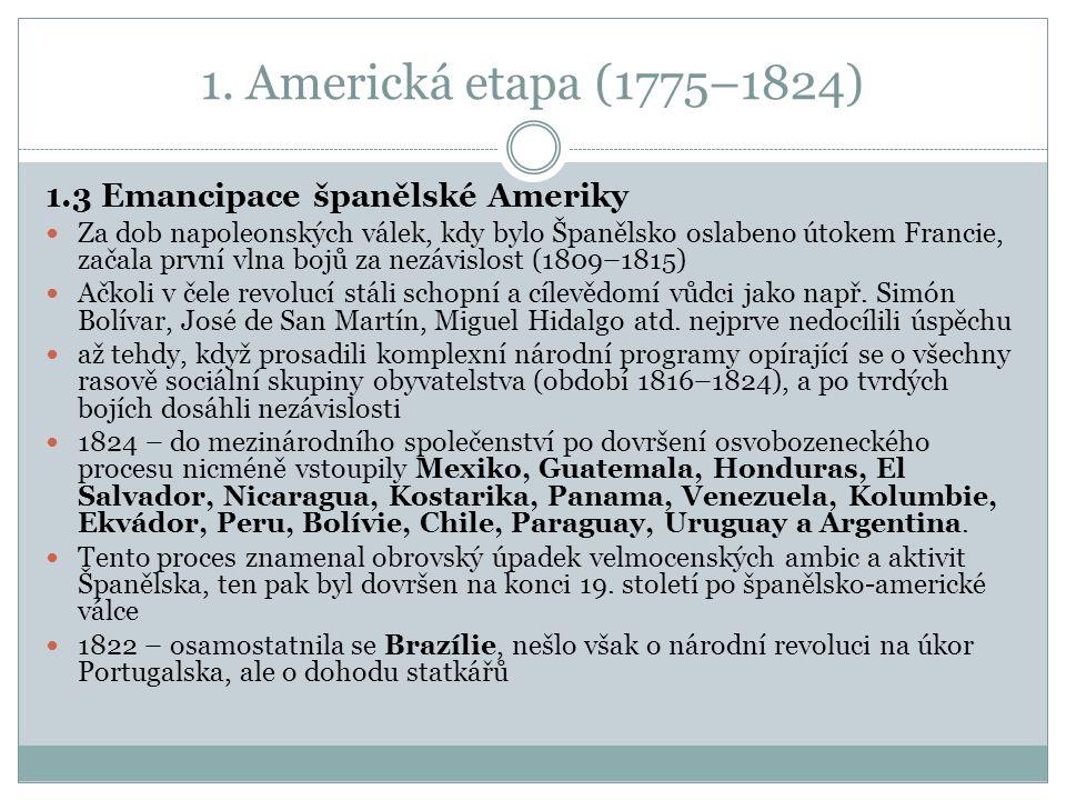 1. Americká etapa (1775–1824) 1.3 Emancipace španělské Ameriky Za dob napoleonských válek, kdy bylo Španělsko oslabeno útokem Francie, začala první vl
