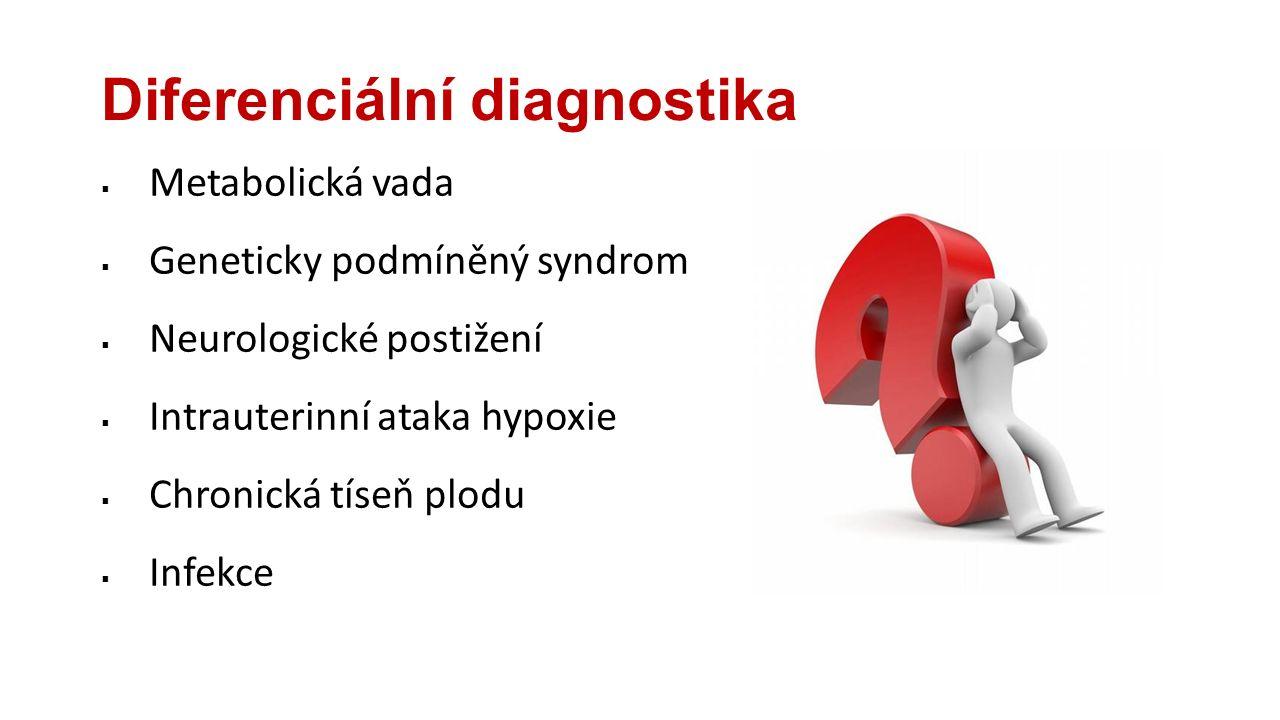 Diferenciální diagnostika  Metabolická vada  Geneticky podmíněný syndrom  Neurologické postižení  Intrauterinní ataka hypoxie  Chronická tíseň pl