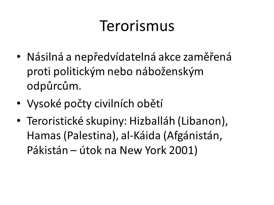 Terorismus Násilná a nepředvídatelná akce zaměřená proti politickým nebo náboženským odpůrcům. Vysoké počty civilních obětí Teroristické skupiny: Hizb