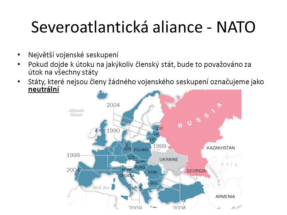 Severoatlantická aliance - NATO Největší vojenské seskupení Pokud dojde k útoku na jakýkoliv členský stát, bude to považováno za útok na všechny státy Státy, které nejsou členy žádného vojenského seskupení označujeme jako neutrální