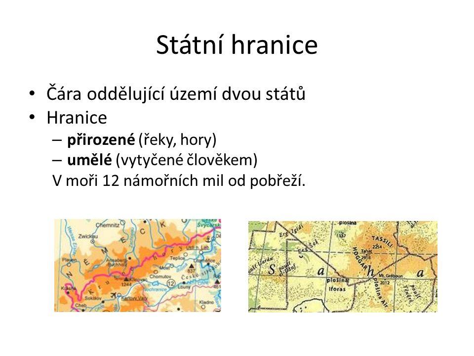 Státní hranice Čára oddělující území dvou států Hranice – přirozené (řeky, hory) – umělé (vytyčené člověkem) V moři 12 námořních mil od pobřeží.