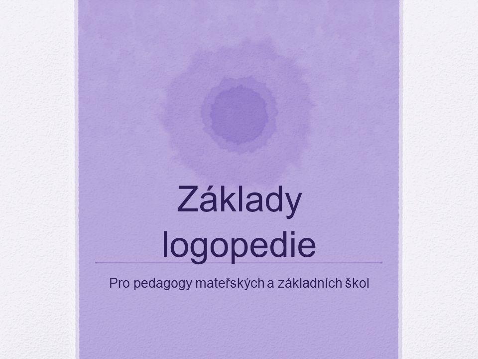 Základy logopedie Pro pedagogy mateřských a základních škol
