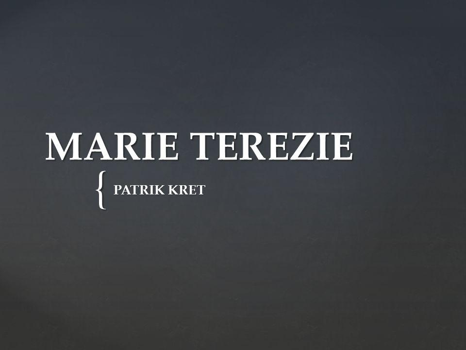 { MARIE TEREZIE PATRIK KRET