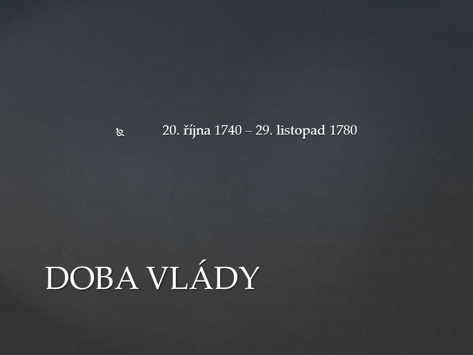  20. října 1740 – 29. listopad 1780 DOBA VLÁDY