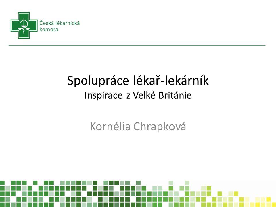 Spolupráce lékař-lekárník Inspirace z Velké Británie Kornélia Chrapková