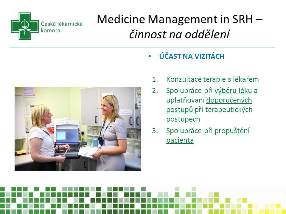 Medicine Management in SRH – činnost na oddělení ÚČAST NA VIZITÁCH 1.Konzultace terapie s lékařem 2.Spolupráce při výběru léku a uplatňovaní doporučen