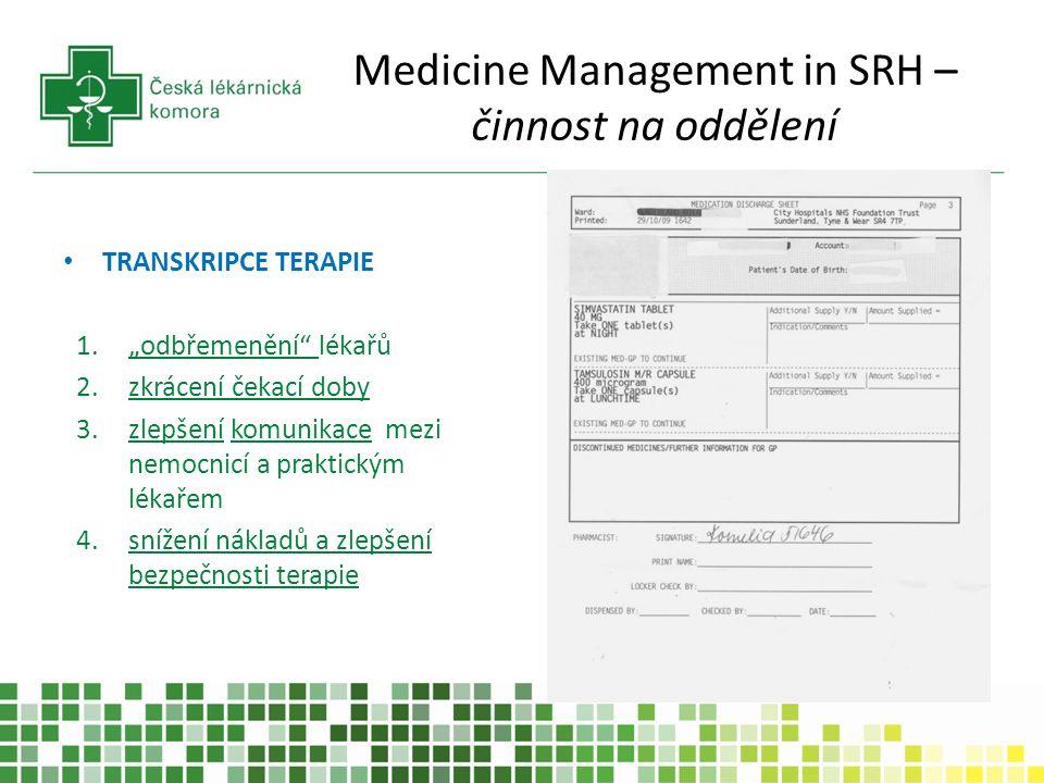 """Medicine Management in SRH – činnost na oddělení TRANSKRIPCE TERAPIE 1.""""odbřemenění"""" lékařů 2.zkrácení čekací doby 3.zlepšení komunikace mezi nemocnic"""