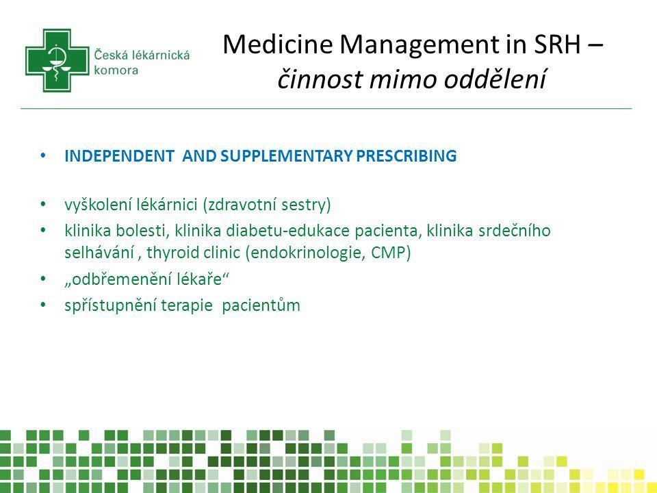 """Medicine Management in SRH – činnost mimo oddělení INDEPENDENT AND SUPPLEMENTARY PRESCRIBING vyškolení lékárnici (zdravotní sestry) klinika bolesti, klinika diabetu-edukace pacienta, klinika srdečního selhávání, thyroid clinic (endokrinologie, CMP) """"odbřemenění lékaře spřístupnění terapie pacientům"""