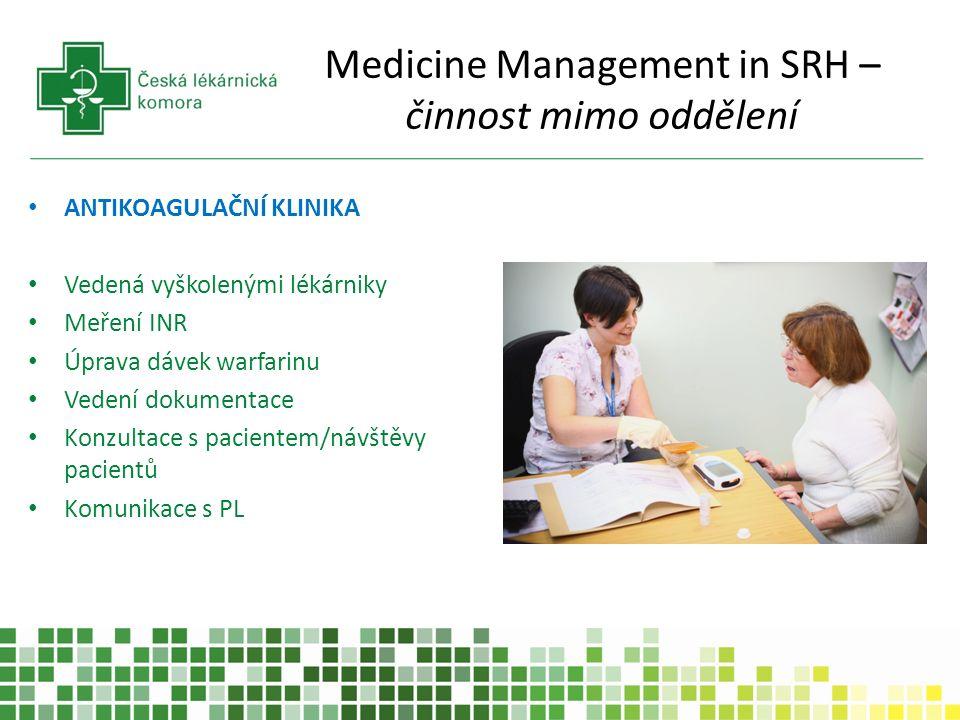 Medicine Management in SRH – činnost mimo oddělení ANTIKOAGULAČNÍ KLINIKA Vedená vyškolenými lékárniky Meření INR Úprava dávek warfarinu Vedení dokume