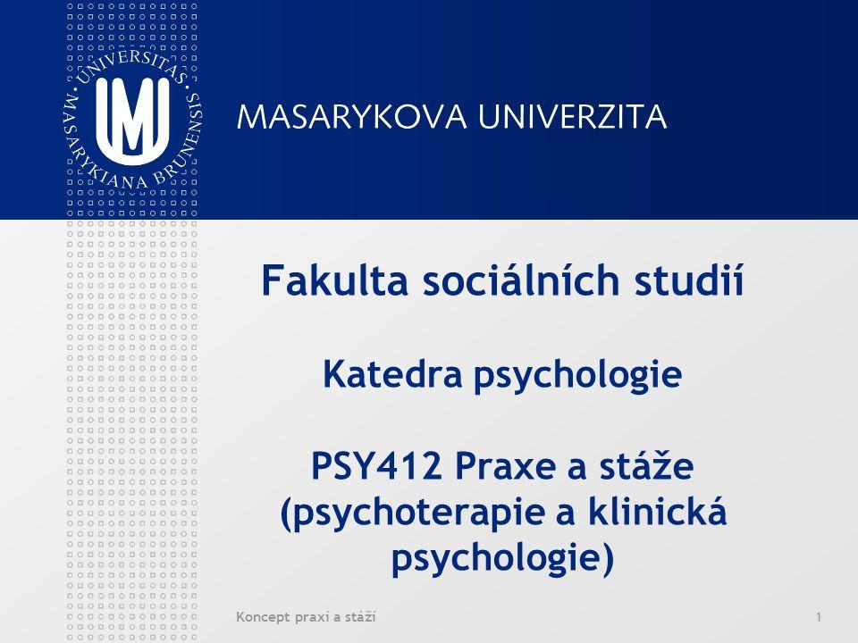 Koncept praxí a stáží1 Fakulta sociálních studií Katedra psychologie PSY412 Praxe a stáže (psychoterapie a klinická psychologie)