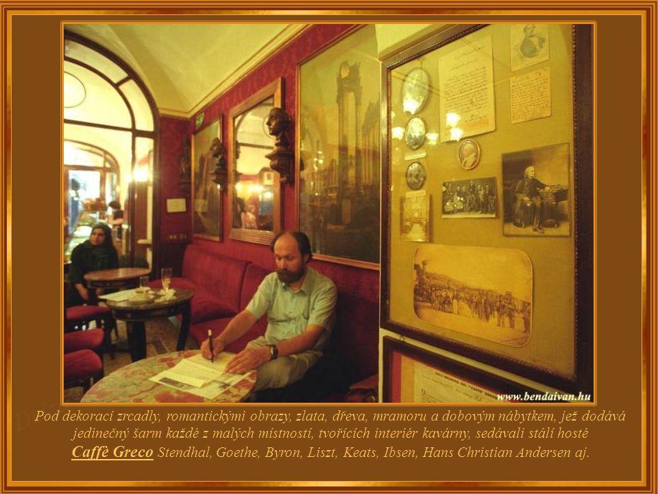 Na jedné z nejznámějších a nejluxusnějších ulic Říma – Via dei Condotti – je už 250 let kavárna Caffè Greco, která podávala kávu mnohým evropským hist