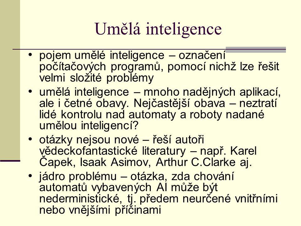 Umělá inteligence pojem umělé inteligence – označení počítačových programů, pomocí nichž lze řešit velmi složité problémy umělá inteligence – mnoho nadějných aplikací, ale i četné obavy.