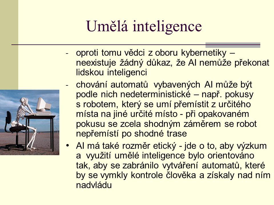 Umělá inteligence - oproti tomu vědci z oboru kybernetiky – neexistuje žádný důkaz, že AI nemůže překonat lidskou inteligenci - chování automatů vybavených AI může být podle nich nedeterministické – např.