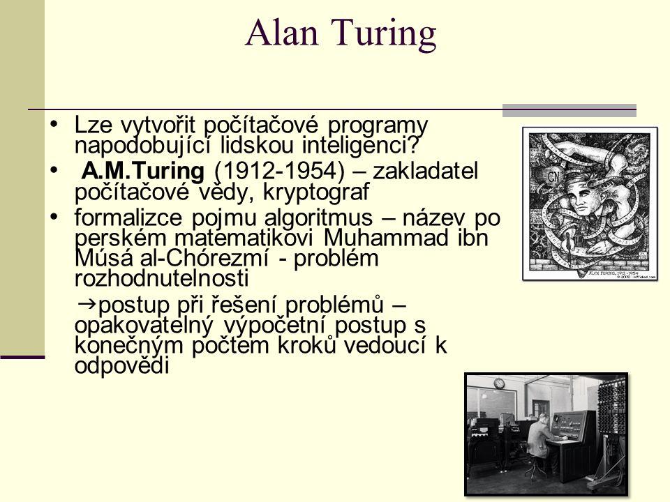 Turingův stroj koncepce univerzálního stroje  čtené políčko, čtený symbol, může si pamatovat symbol - m-konfigurace, - problém zastavení, stroj schopný napodobit jakýkoliv jiný Turingův stroj – operační pravidla, možno vyjmout – software prolomení kódu Enigma během 2.