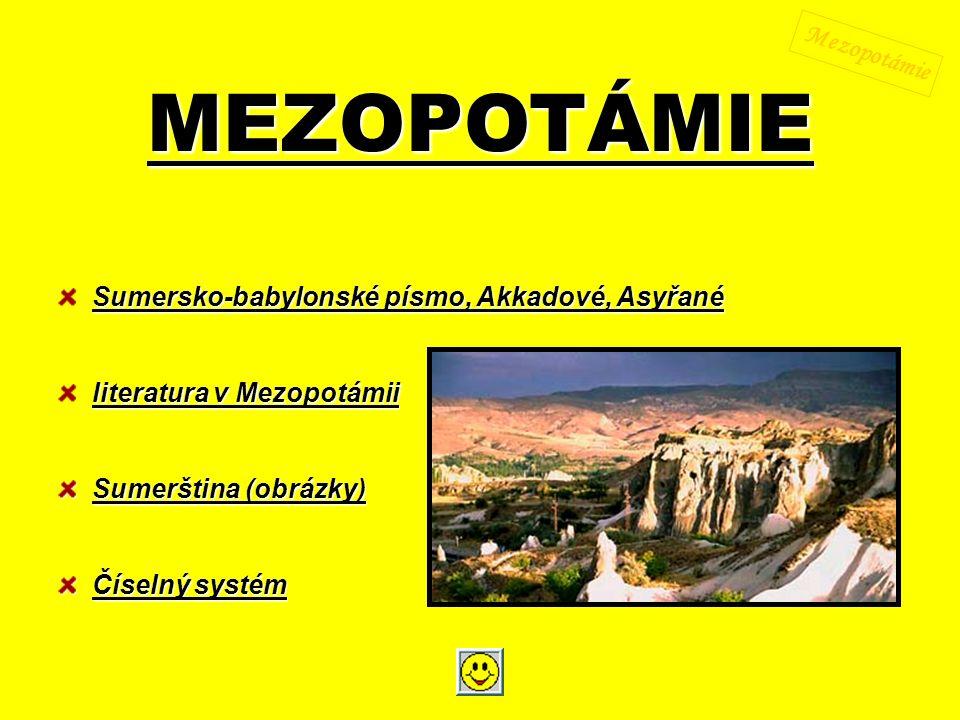 MEZOPOTÁMIE Sumersko-babylonské písmo, Akkadové, Asyřané Sumersko-babylonské písmo, Akkadové, Asyřané Sumersko-babylonské písmo, Akkadové, Asyřané lit