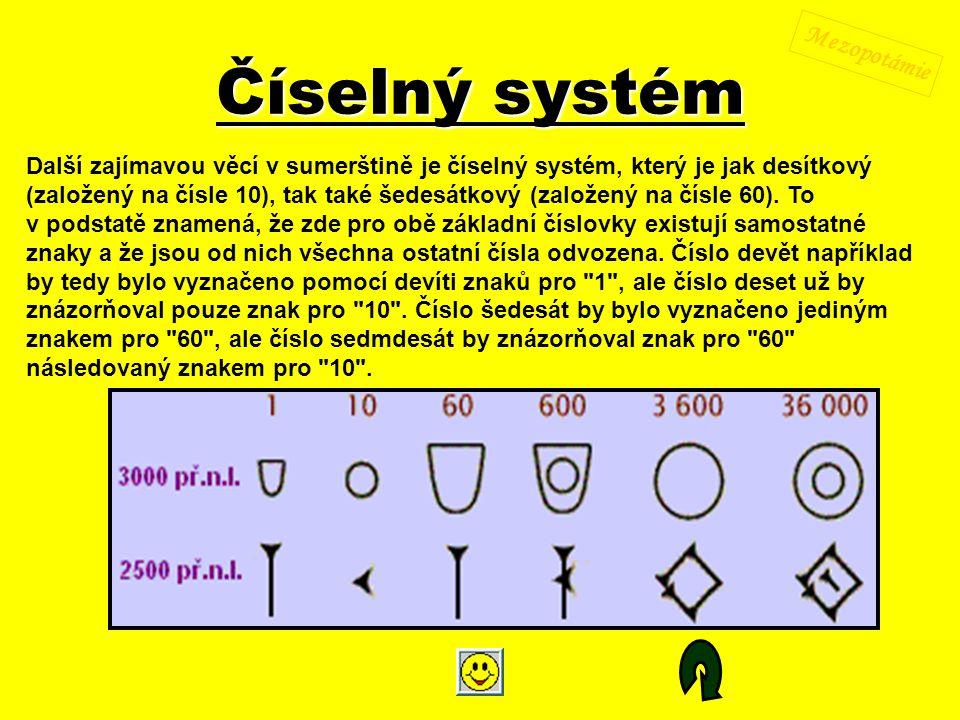Další zajímavou věcí v sumerštině je číselný systém, který je jak desítkový (založený na čísle 10), tak také šedesátkový (založený na čísle 60).