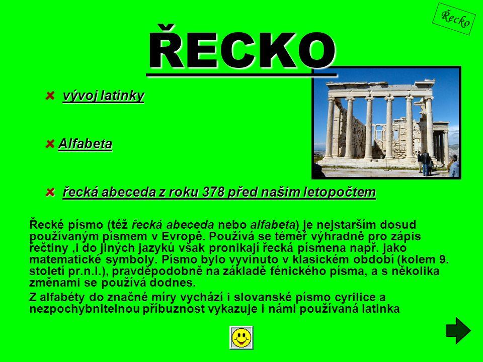 ŘECKO Řecké písmo (též řecká abeceda nebo alfabeta) je nejstarším dosud používaným písmem v Evropě. Používá se téměř výhradně pro zápis řečtiny,i do j