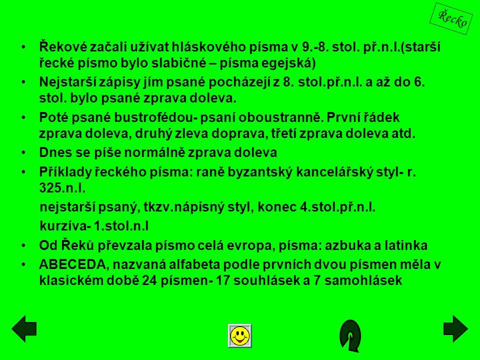 Řekové začali užívat hláskového písma v 9.-8. stol. př.n.l.(starší řecké písmo bylo slabičné – písma egejská) Nejstarší zápisy jím psané pocházejí z 8