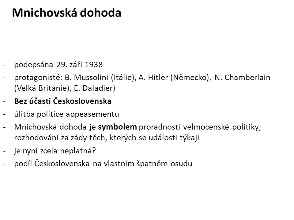 Mnichovská dohoda -podepsána 29. září 1938 -protagonisté: B.