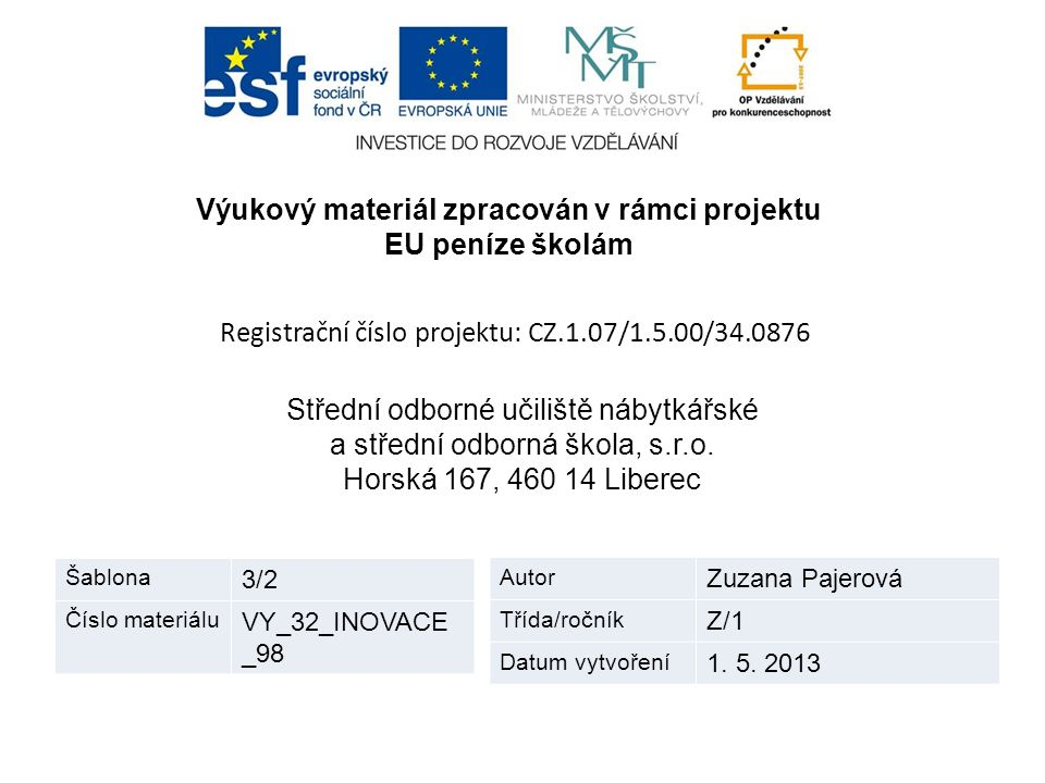 Výukový materiál zpracován v rámci projektu EU peníze školám Registrační číslo projektu: CZ.1.07/1.5.00/34.0876 Střední odborné učiliště nábytkářské a střední odborná škola, s.r.o.