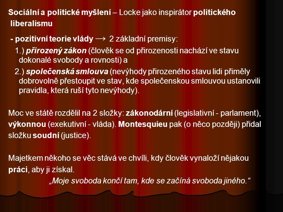 Sociální a politické myšlení – Locke jako inspirátor politického liberalismu - pozitivní teorie vlády → 2 základní premisy: 1.) přirozený zákon (člově