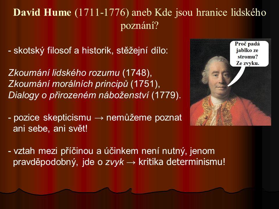 David Hume (1711-1776) aneb Kde jsou hranice lidského poznání? - skotský filosof a historik, stěžejní dílo: Zkoumání lidského rozumu (1748), Zkoumání