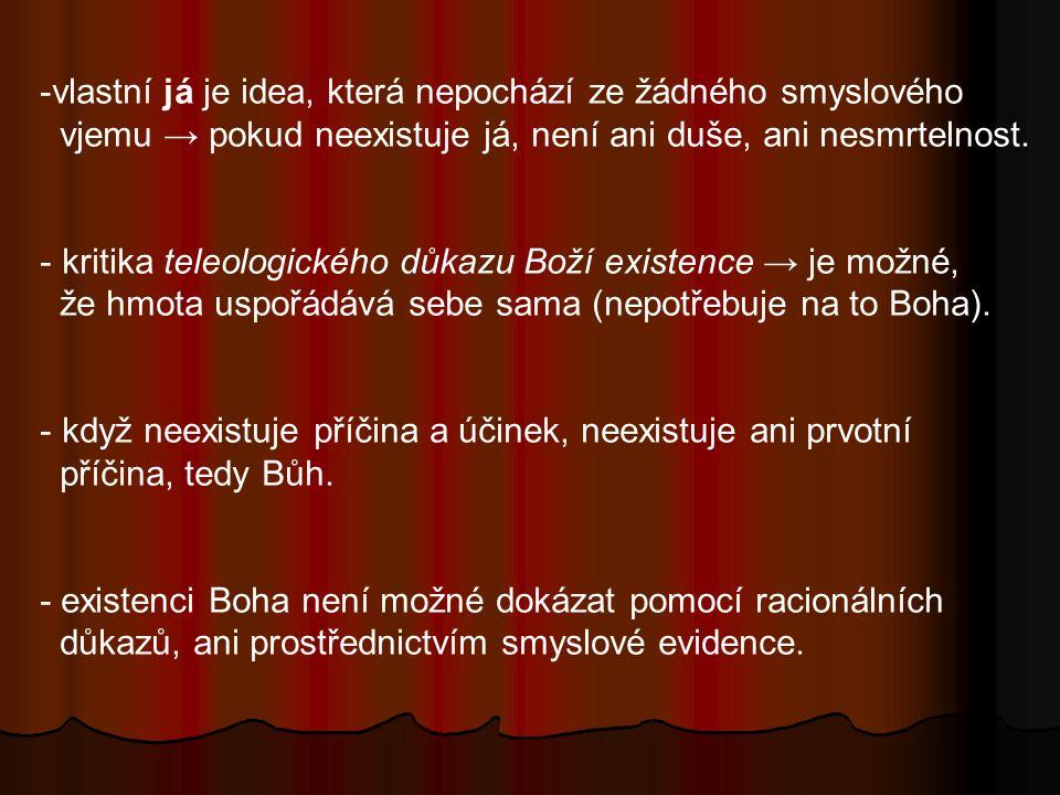 -vlastní já je idea, která nepochází ze žádného smyslového vjemu → pokud neexistuje já, není ani duše, ani nesmrtelnost. - kritika teleologického důka