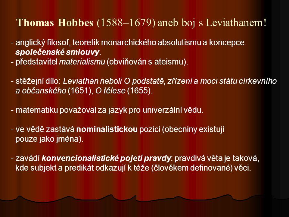Thomas Hobbes (1588–1679) aneb boj s Leviathanem! - anglický filosof, teoretik monarchického absolutismu a koncepce společenské smlouvy. - představite