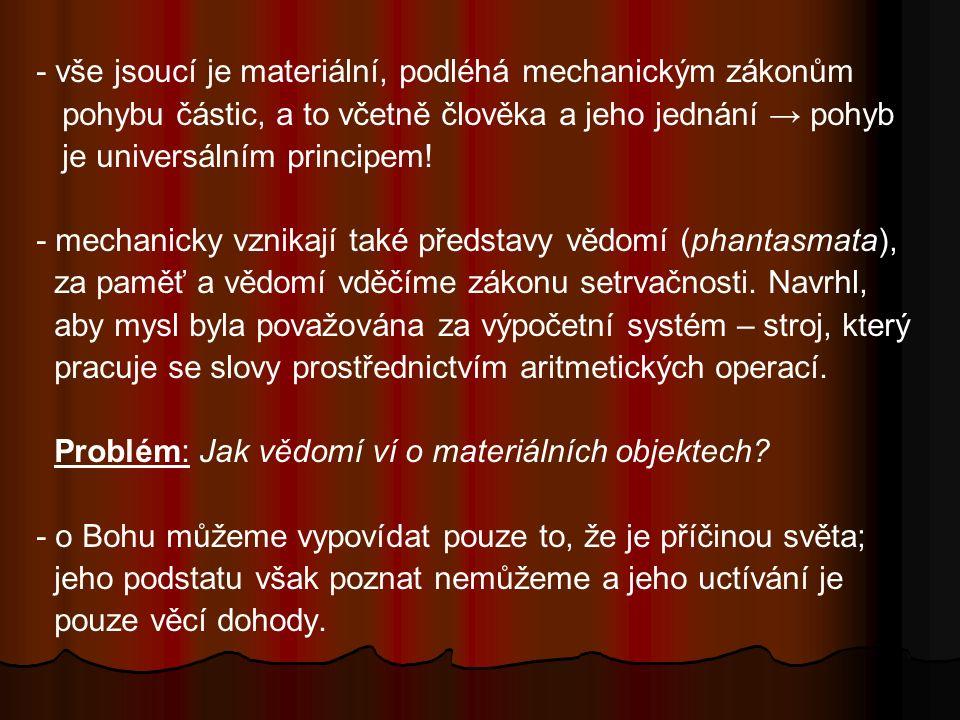 - vše jsoucí je materiální, podléhá mechanickým zákonům pohybu částic, a to včetně člověka a jeho jednání → pohyb je universálním principem! - mechani