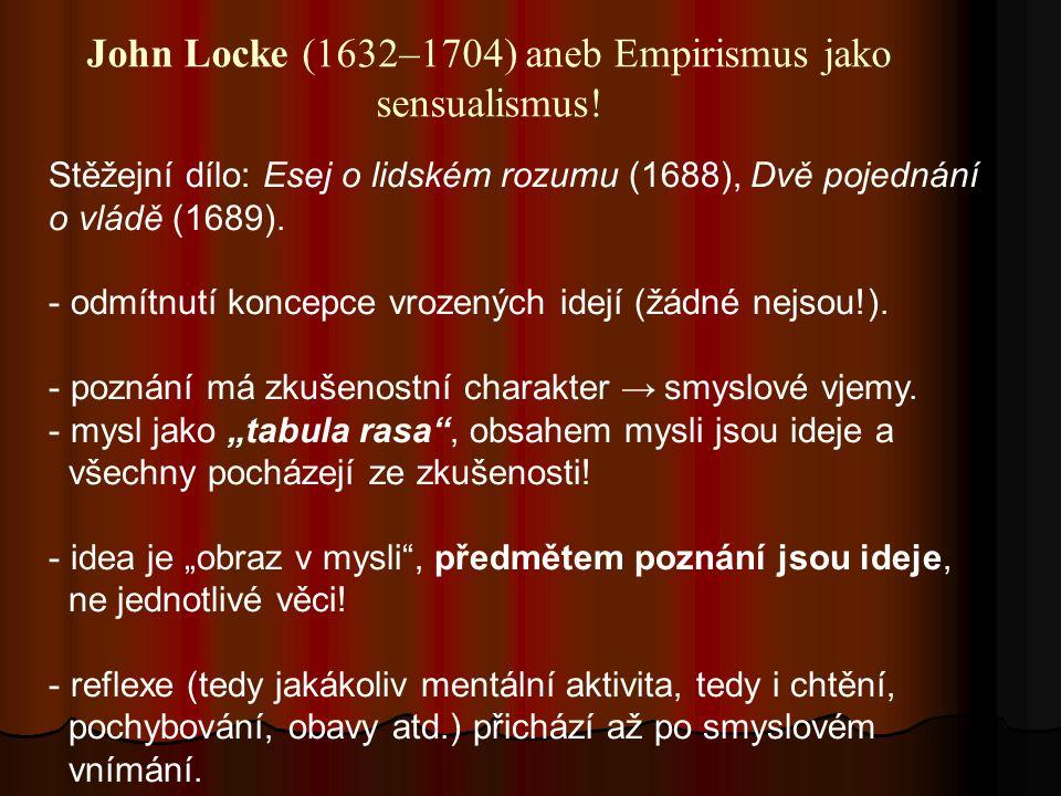 John Locke (1632–1704) aneb Empirismus jako sensualismus! Stěžejní dílo: Esej o lidském rozumu (1688), Dvě pojednání o vládě (1689). - odmítnutí konce