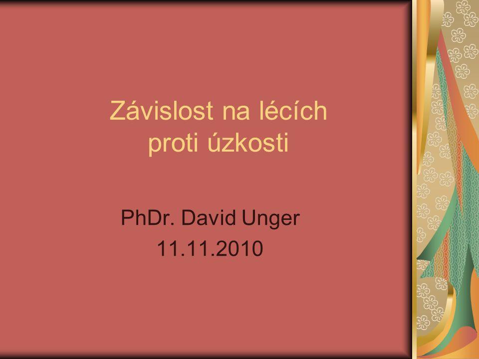 Závislost na lécích proti úzkosti PhDr. David Unger 11.11.2010