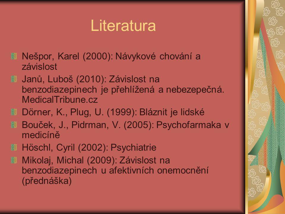 Literatura Nešpor, Karel (2000): Návykové chování a závislost Janů, Luboš (2010): Závislost na benzodiazepinech je přehlížená a nebezepečná.