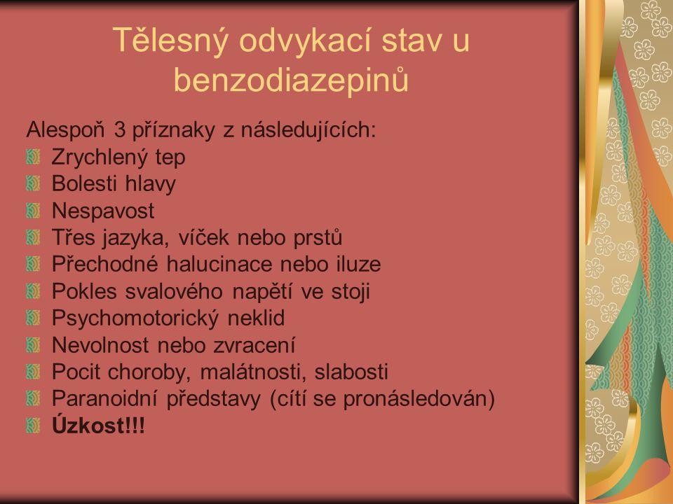 Tělesný odvykací stav u benzodiazepinů Alespoň 3 příznaky z následujících: Zrychlený tep Bolesti hlavy Nespavost Třes jazyka, víček nebo prstů Přechodné halucinace nebo iluze Pokles svalového napětí ve stoji Psychomotorický neklid Nevolnost nebo zvracení Pocit choroby, malátnosti, slabosti Paranoidní představy (cítí se pronásledován) Úzkost!!!