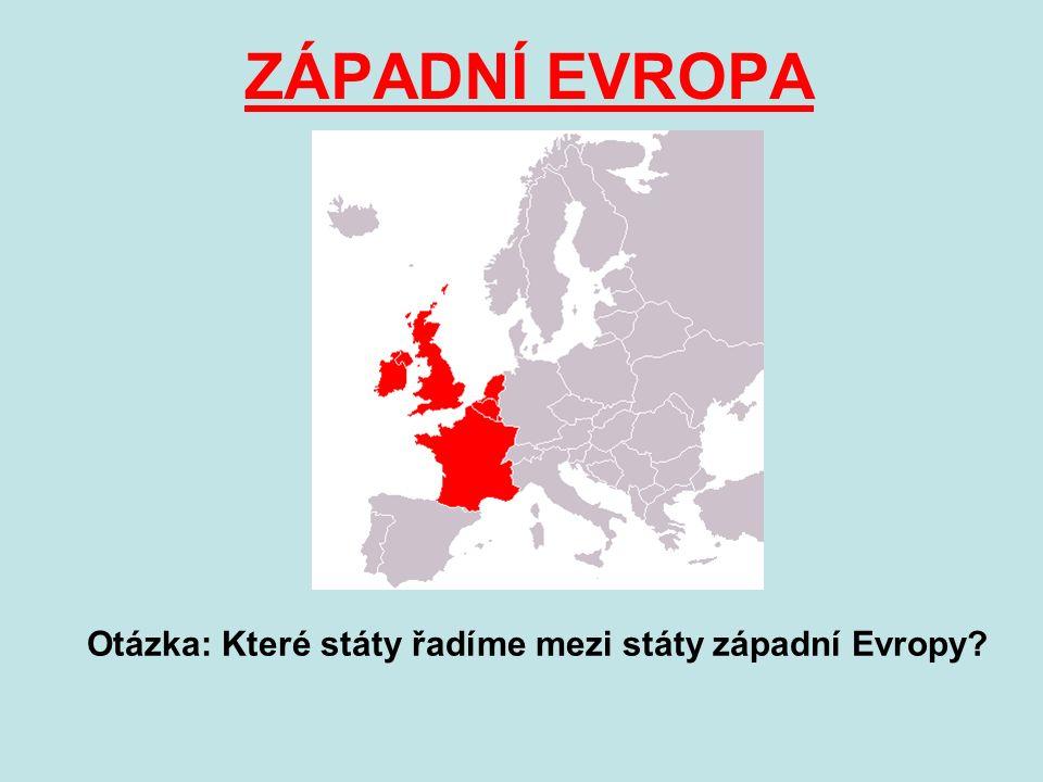 ZÁPADNÍ EVROPA Otázka: Které státy řadíme mezi státy západní Evropy?