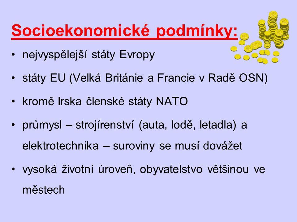 Socioekonomické podmínky: nejvyspělejší státy Evropy státy EU (Velká Británie a Francie v Radě OSN) kromě Irska členské státy NATO průmysl – strojíren