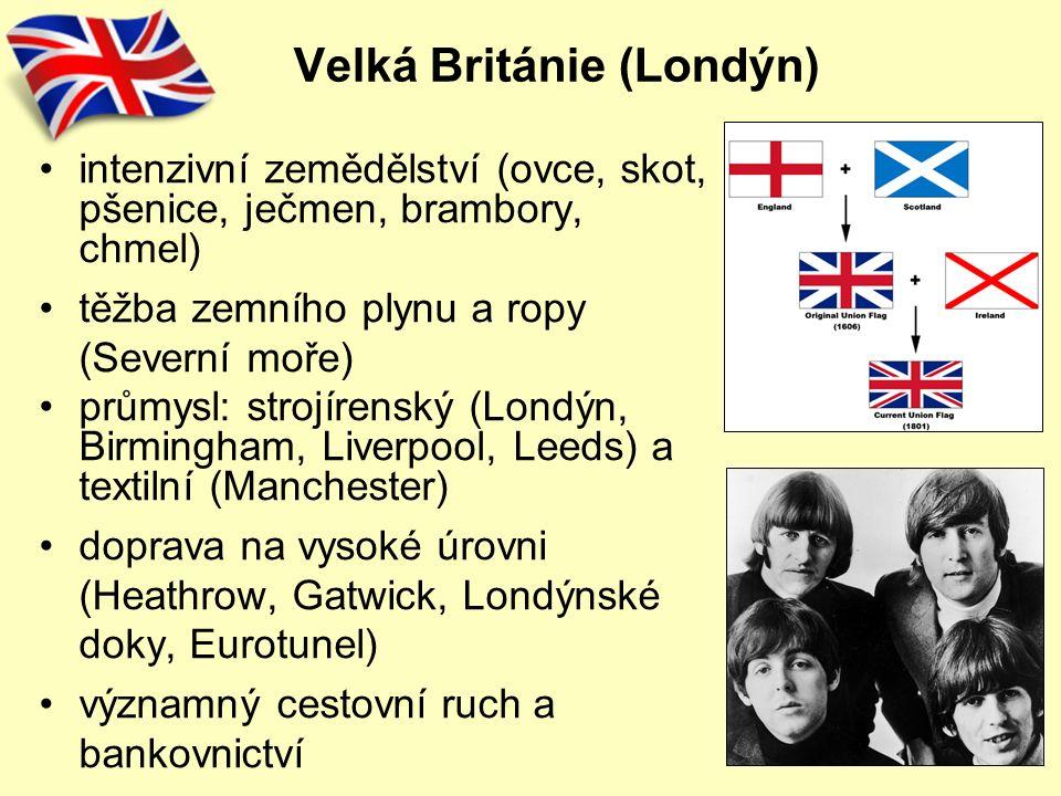 Velká Británie (Londýn) intenzivní zemědělství (ovce, skot, pšenice, ječmen, brambory, chmel) těžba zemního plynu a ropy (Severní moře) průmysl: strojírenský (Londýn, Birmingham, Liverpool, Leeds) a textilní (Manchester) doprava na vysoké úrovni (Heathrow, Gatwick, Londýnské doky, Eurotunel) významný cestovní ruch a bankovnictví