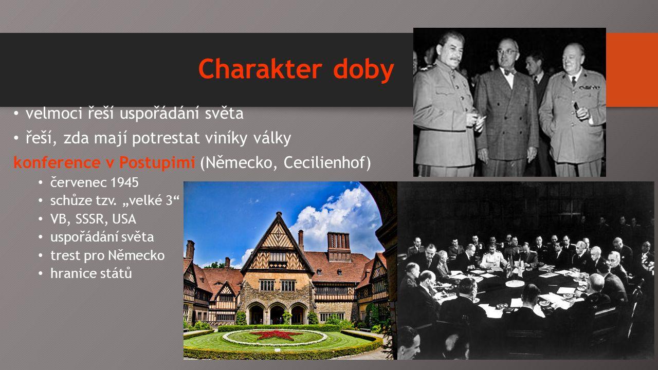 Charakter doby velmoci řeší uspořádání světa řeší, zda mají potrestat viníky války konference v Postupimi (Německo, Cecilienhof) červenec 1945 schůze tzv.