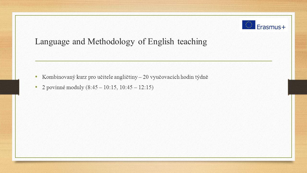 Language and Methodology of English teaching Kombinovaný kurz pro učitele angličtiny – 20 vyučovacích hodin týdně 2 povinné moduly (8:45 – 10:15, 10:45 – 12:15)