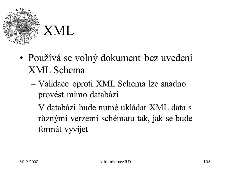 30.9.2008Administrace RD108 XML Používá se volný dokument bez uvedení XML Schema –Validace oproti XML Schema lze snadno provést mimo databázi –V databázi bude nutné ukládat XML data s různými verzemi schématu tak, jak se bude formát vyvíjet