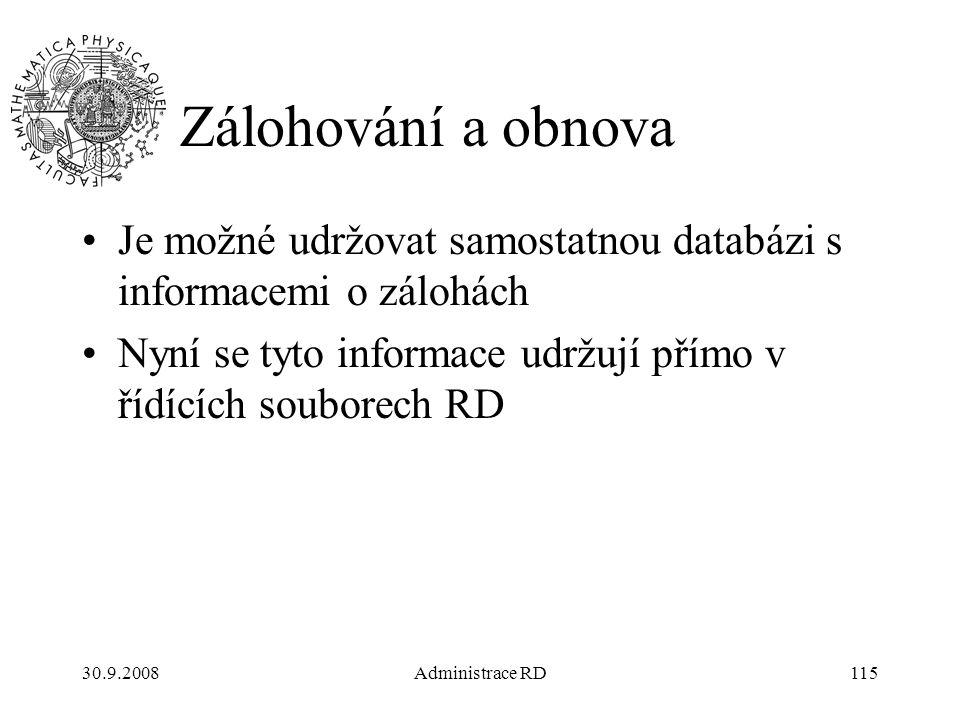 30.9.2008Administrace RD115 Zálohování a obnova Je možné udržovat samostatnou databázi s informacemi o zálohách Nyní se tyto informace udržují přímo v řídících souborech RD