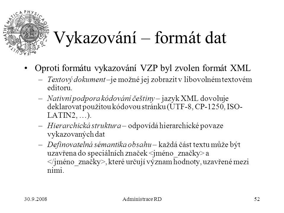 30.9.2008Administrace RD52 Vykazování – formát dat Oproti formátu vykazování VZP byl zvolen formát XML –Textový dokument –je možné jej zobrazit v libovolném textovém editoru.