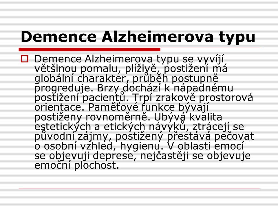 Demence Alzheimerova typu  Demence Alzheimerova typu se vyvíjí většinou pomalu, plíživě, postižení má globální charakter, průběh postupně progreduje.