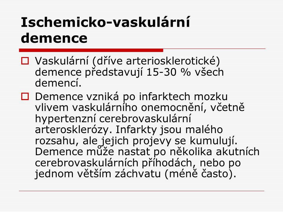 Ischemicko-vaskulární demence  Vaskulární (dříve arteriosklerotické) demence představují 15-30 % všech demencí.