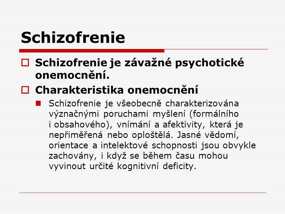 Schizofrenie  Schizofrenie je závažné psychotické onemocnění.