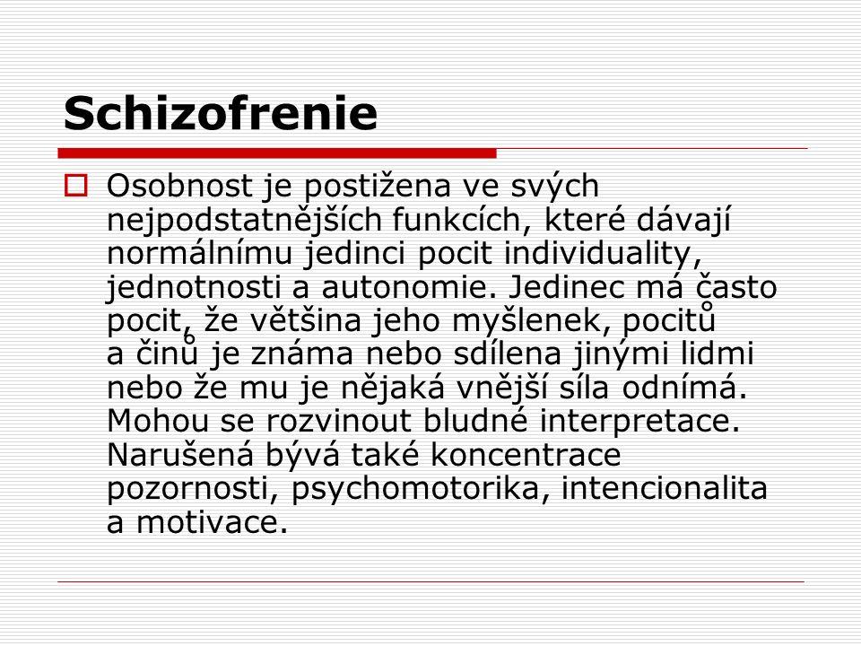 Schizofrenie  Osobnost je postižena ve svých nejpodstatnějších funkcích, které dávají normálnímu jedinci pocit individuality, jednotnosti a autonomie.