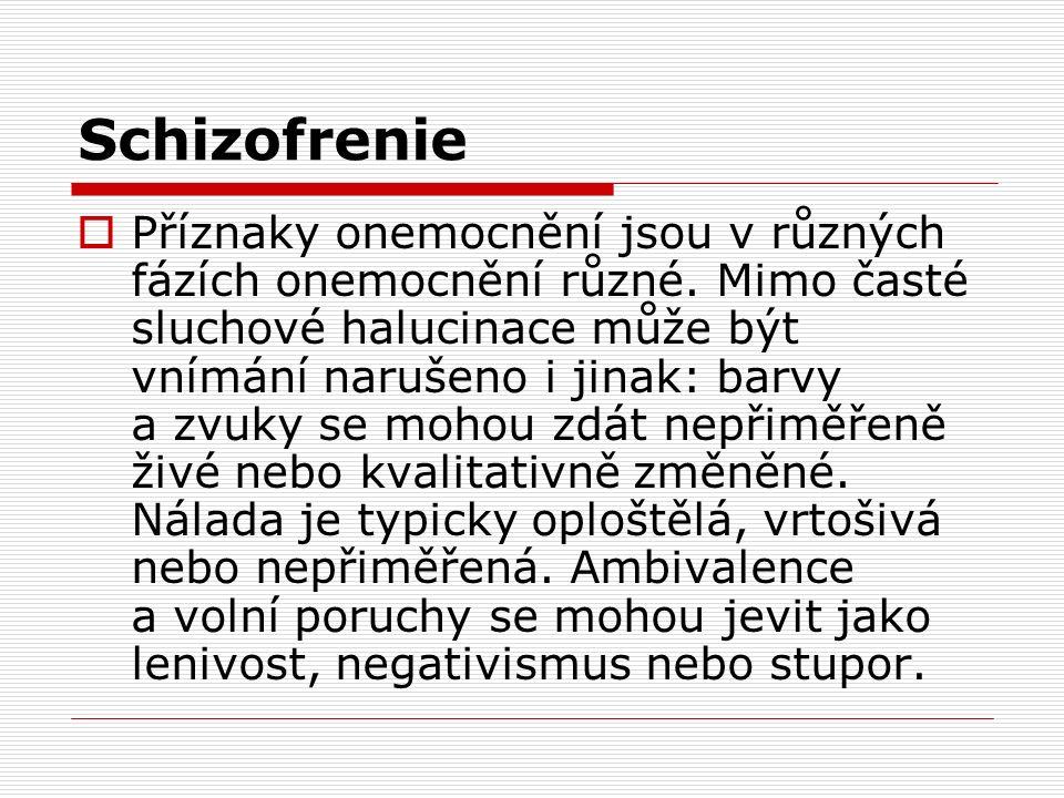 Schizofrenie  Příznaky onemocnění jsou v různých fázích onemocnění různé.
